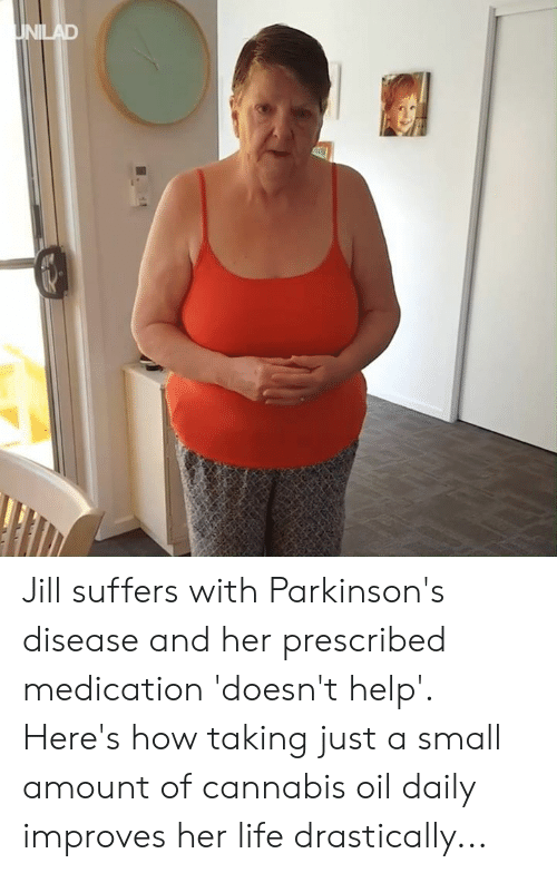 Dank, Life, and Help: Jill suffers with Parkinson's disease and her prescribed medication 'doesn't help'. Here's how taking just a small amount of cannabis oil daily improves her life drastically...