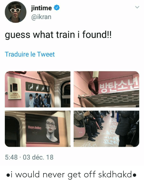 Guess, Happy, and Train: jintime  @ikran  guess what train i found!!  Traduire le Tweet  방탄소년  eeEE 2515  Happy JinDay  IN  5:48 03 déc. 18 •i would never get off skdhakd•