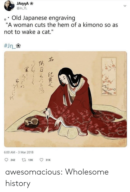 """Tumblr, Blog, and History: @Jn 7L  o. Old Japanese engraving  """"A woman cuts the hem of a kimono so as  not to wake a cat.""""  た  夏4百  6:00 AM- 3 Mar 2018  242  13K  31K awesomacious:  Wholesome history"""