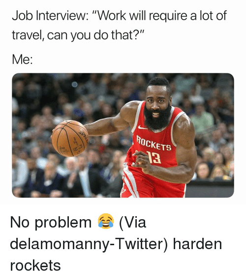 """Basketball, Job Interview, and Nba: Job Interview: """"Work will require a lot of  travel, can you do that?""""  Me:  ROCKETS  13 No problem 😂 (Via delamomanny-Twitter) harden rockets"""