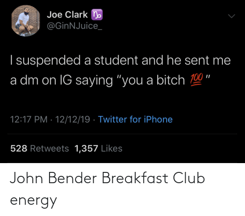 """Bender: Joe Clark n  @GinNJuice_  I suspended a student and he sent me  a dm on IG saying """"you a bitch 100 """"  12:17 PM · 12/12/19 · Twitter for iPhone  528 Retweets 1,357 Likes John Bender Breakfast Club energy"""