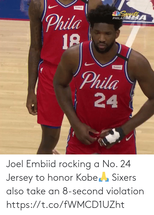 honor: Joel Embiid rocking a No. 24 Jersey to honor Kobe🙏  Sixers also take an 8-second violation https://t.co/fWMCD1UZht