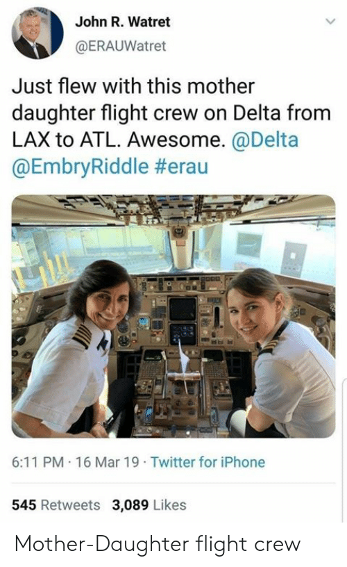 Iphone, Twitter, and Delta: John R. Watret  @ERAUWatret  Just flew with this mother  daughter flight crew on Delta from  LAX to ATL. Awesome.@Delta  @EmbryRiddle #erau  6:11 PM 16 Mar 19 Twitter for iPhone  545 Retweets 3,089 Likes Mother-Daughter flight crew