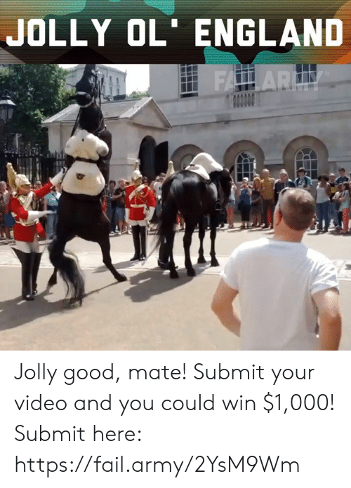 England, Fail, and Memes: JOLLY OL' ENGLAND Jolly good, mate! Submit your video and you could win $1,000! Submit here: https://fail.army/2YsM9Wm