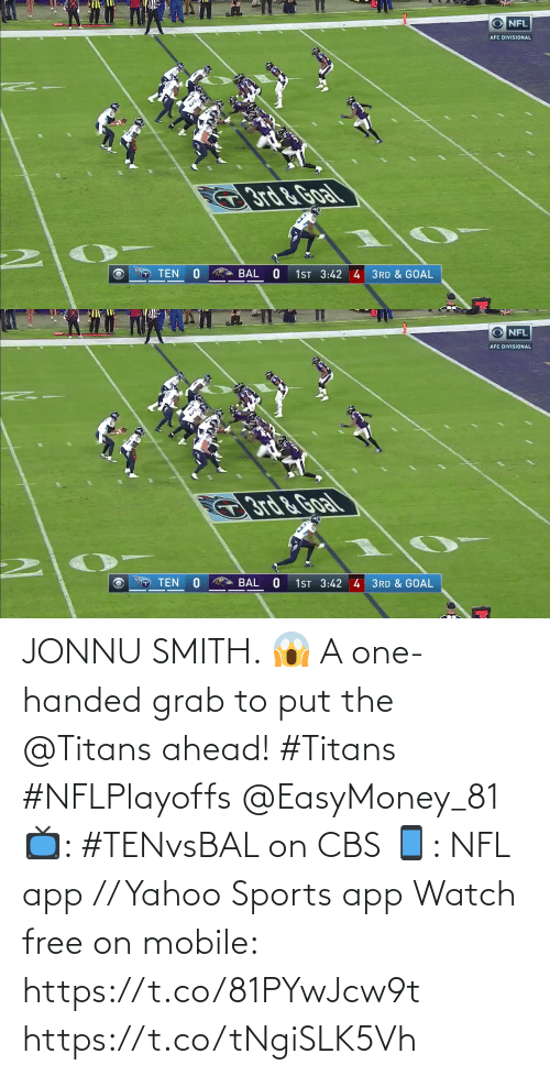 Smith: JONNU SMITH. 😱  A one-handed grab to put the @Titans ahead! #Titans #NFLPlayoffs @EasyMoney_81  📺: #TENvsBAL on CBS 📱: NFL app // Yahoo Sports app Watch free on mobile: https://t.co/81PYwJcw9t https://t.co/tNgiSLK5Vh