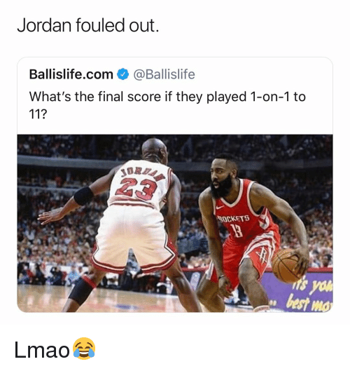 Basketball, Lmao, and Nba: Jordan fouled out  Ballislife.com@Ballislife  What's the final score if they played 1-on-1 to  11?  23  ROCKETS Lmao😂