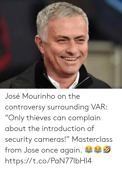 """Jose: José Mourinho on the controversy surrounding VAR: """"Only thieves can complain about the introduction of security cameras!""""   Masterclass from Jose once again. 😂😂🤣 https://t.co/PaN77IbHI4"""