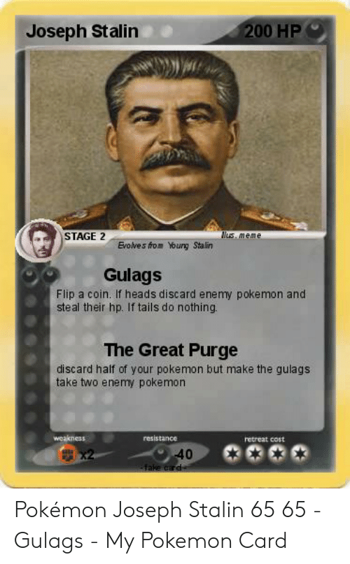 Joseph Stalin 00 Hp Lus Meme Stage 2 Evolves From Young Stalin Gulags Flip A Coin If Heads Discard Enemy Pokemon And Steal Their Hp If Tails Do Nothing The Great Purge