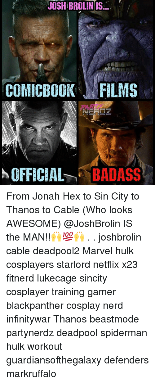 Beastmode: JOSH BROLIN IS  COMICBOOK FILMS  OFFICIA -BADASS From Jonah Hex to Sin City to Thanos to Cable (Who looks AWESOME) @JoshBrolin IS the MAN!!🙌💯🙌 . . joshbrolin cable deadpool2 Marvel hulk cosplayers starlord netflix x23 fitnerd lukecage sincity cosplayer training gamer blackpanther cosplay nerd infinitywar Thanos beastmode partynerdz deadpool spiderman hulk workout guardiansofthegalaxy defenders markruffalo