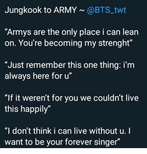 """Lean, Army, and Forever: Jungkook to ARMY@BTS twt  """"Armys are the only place i can lean  on. You're becoming my strenght""""  """"Just remember this one thing: i'm  always here for u""""  """"If it weren't for you we couldn't live  this happily""""  """"I don't think i can live without u.I  want to be your forever singer"""""""