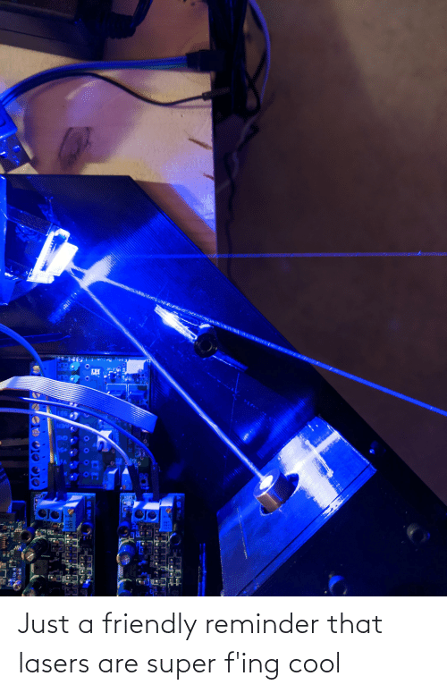 fing: Just a friendly reminder that lasers are super f'ing cool