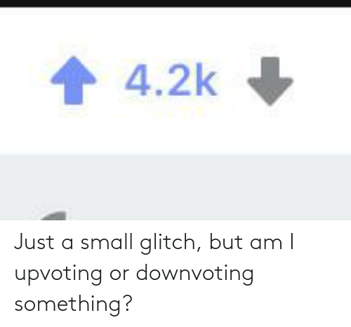Upvoting: Just a small glitch, but am I upvoting or downvoting something?