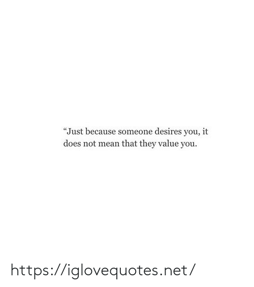"Does Not: ""Just because someone desires you, it  does not mean that they value you. https://iglovequotes.net/"
