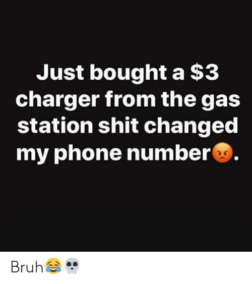 Bruh, Phone, and Shit: Just bought a $3  charger from the gas  station shit changed  my phone number Bruh😂💀