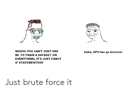 just: Just brute force it