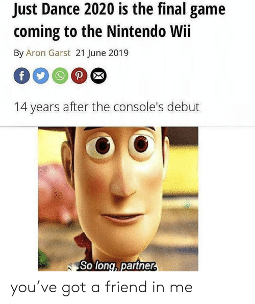 Nintendo, Game, and Dance: Just Dance 2020 is the final game  coming to the Nintendo Wii  By Aron Garst 21 June 2019  P  f  14 years after the console's debut  So long, partner, you've got a friend in me