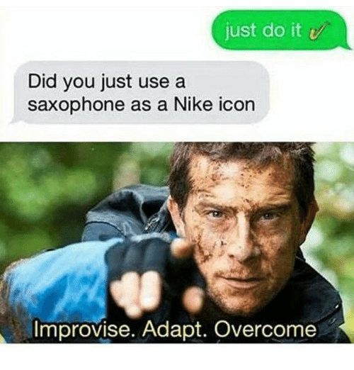 Just Do It, Nike, and Icon: just do it  Did you just use a  saxophone as a Nike icon  Improvise. Adapt. Overcome