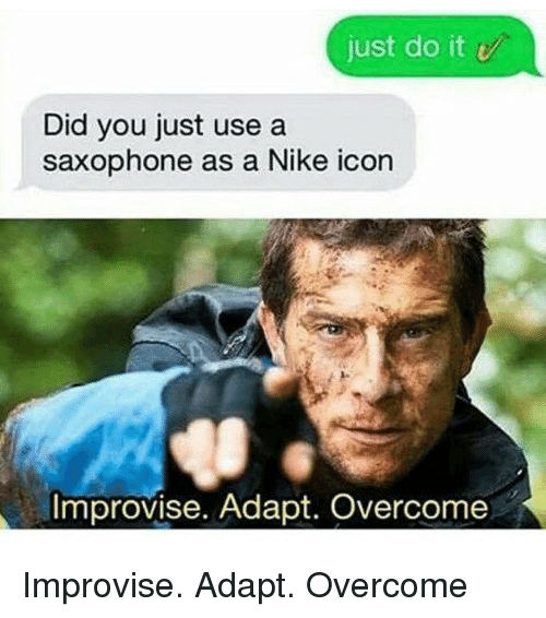 Funny, Just Do It, and Nike: just do it  Did you just use a  saxophone as a Nike icon  Improvise. Adapt. Overcome