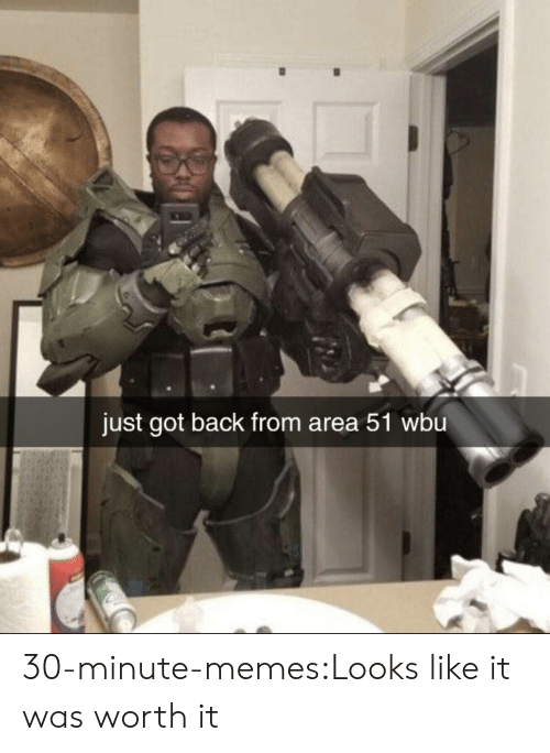 Memes, Target, and Tumblr: just got back from area 51 wbu 30-minute-memes:Looks like it was worth it