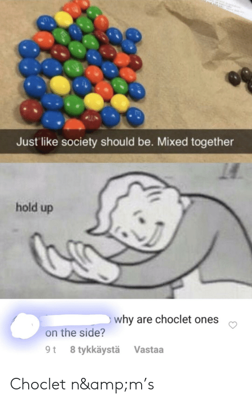 Just Like Society Should Be Mixed Together Hold Up Why Are Choclet