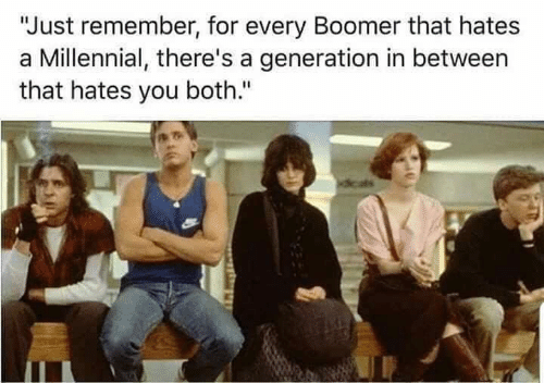 """Dank, 🤖, and Remember: """"Just remember, for every Boomer that hates  Millennial, there's a generation in between  that hates you both."""""""