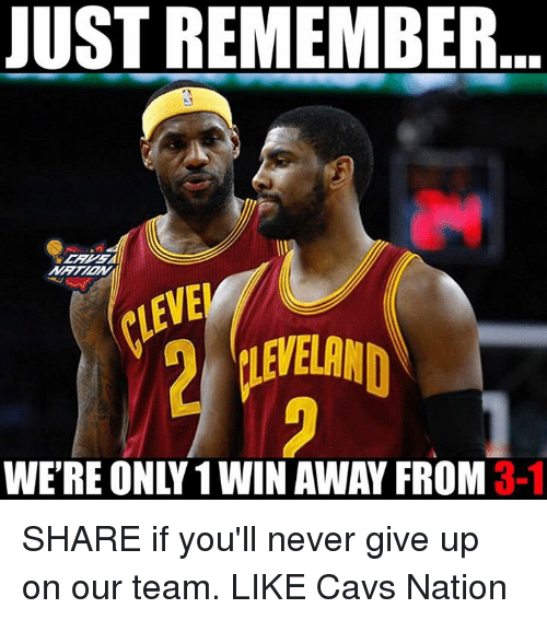 Ðÿ†: JUST REMEMBER  VE  iLEVELAND  WE'RE ONLY 1 WIN AWAY FROM 3-1  DY SHARE if you'll never give up on our team.  LIKE Cavs Nation