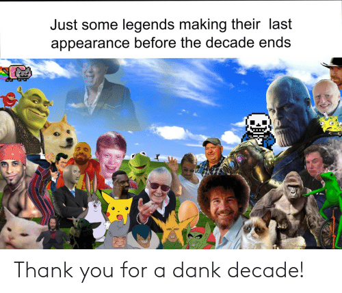 legends: Just some legends making their last  appearance before the decade ends Thank you for a dank decade!