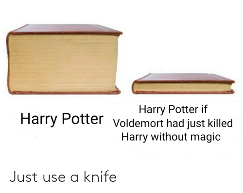 use: Just use a knife