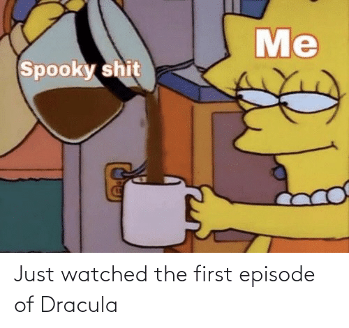 first: Just watched the first episode of Dracula