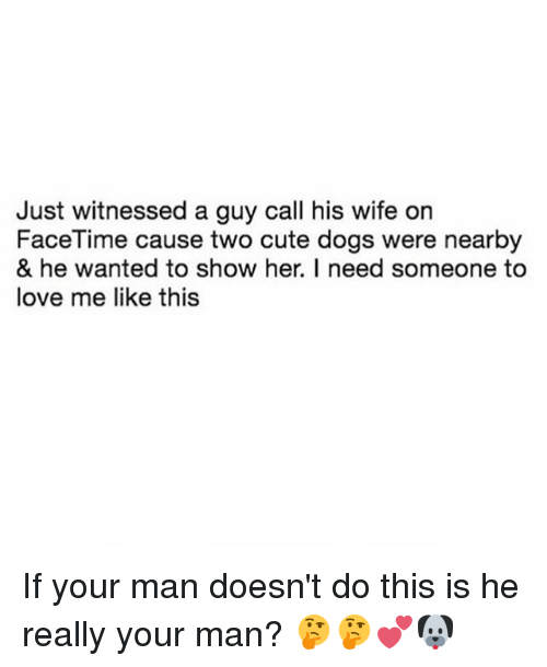 Hers I: Just witnessed a guy call his wife on  FaceTime cause two cute dogs were nearby  & he wanted to show her. I need someone to  love me like this If your man doesn't do this is he really your man? 🤔🤔💕🐶
