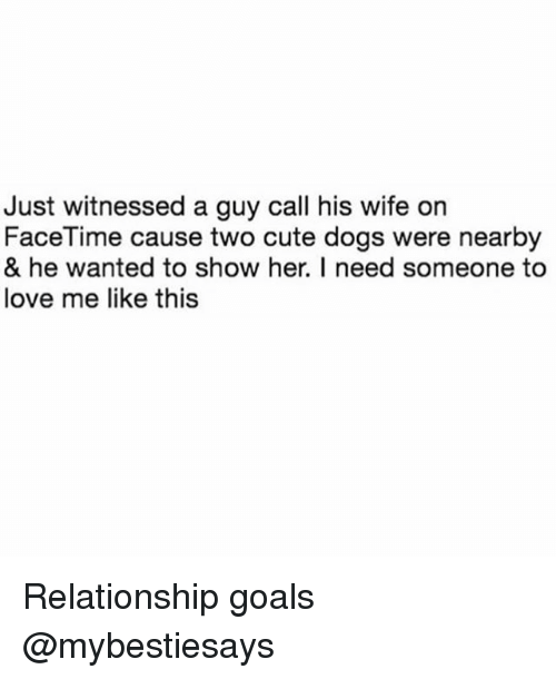 Hers I: Just witnessed a guy call his wife on  FaceTime cause two cute dogs were nearby  & he wanted to show her. I need someone to  love me like this Relationship goals @mybestiesays