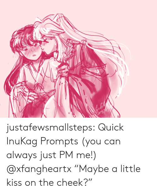 """Target, Tumblr, and Blog: justafewsmallsteps:  Quick InuKag Prompts (you can always just PM me!) @xfangheartx""""Maybe a little kiss on the cheek?"""""""