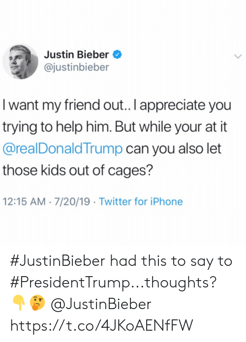 Justin Bieber I Want My Friend Out I Appreciate You Trying