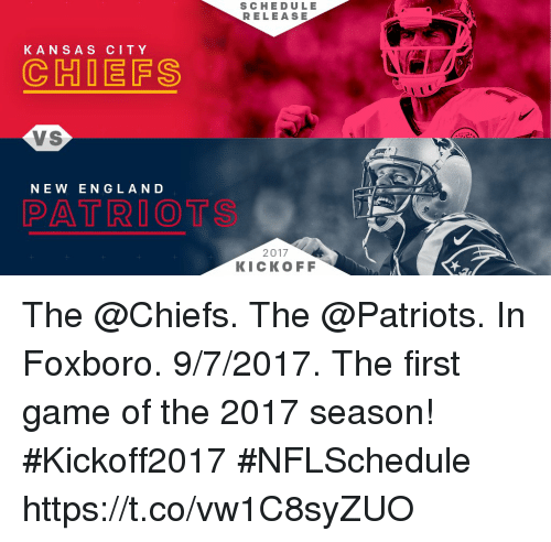 New England Patriot: K A N S A S CITY  (C HIDE FS  VS  NEW ENGLAND  PATRIOT  SCHEDULE  RELEASE  2017  KICKOFF The @Chiefs. The @Patriots. In Foxboro. 9/7/2017.   The first game of the 2017 season! #Kickoff2017 #NFLSchedule https://t.co/vw1C8syZUO