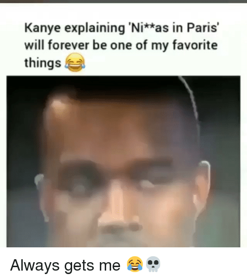 Funny, Kanye, and Forever: Kanye explaining 'Ni*as in Paris'  will forever be one of my favorite  things Always gets me 😂💀
