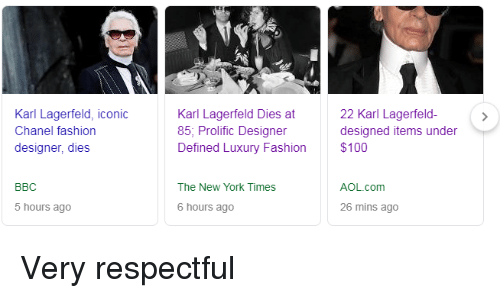 Anaconda, Fashion, and New York: Karl Lagerfeld, iconic  Chanel fashion  designer, dies  Karl Lagerfeld Dies at  85, Prolific Designer  Defined Luxury Fashion  22 Karl Lagerfeld-  designed items under  $100  BBC  The New York Times  AOL.com  5 hours ago  6 hours ago  26 mins ago