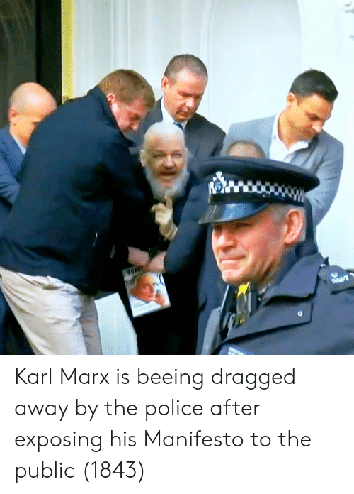 Karl: Karl Marx is beeing dragged away by the police after exposing his Manifesto to the public (1843)