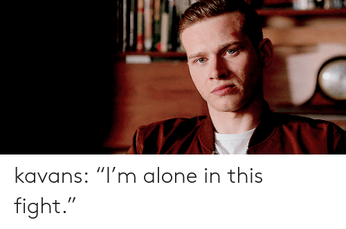 """Being Alone, Target, and Tumblr: kavans:  """"I'm alone in this fight."""""""