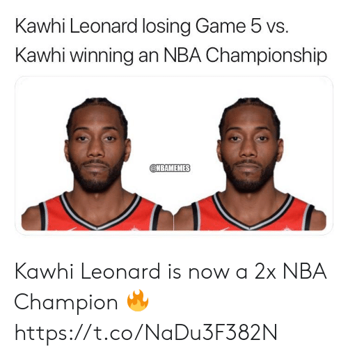Memes, Nba, and Kawhi Leonard: Kawhi Leonard losing Game 5 vs.  Kawhi winning an NBA Championship  @NBAMEMES Kawhi Leonard is now a 2x NBA Champion 🔥 https://t.co/NaDu3F382N