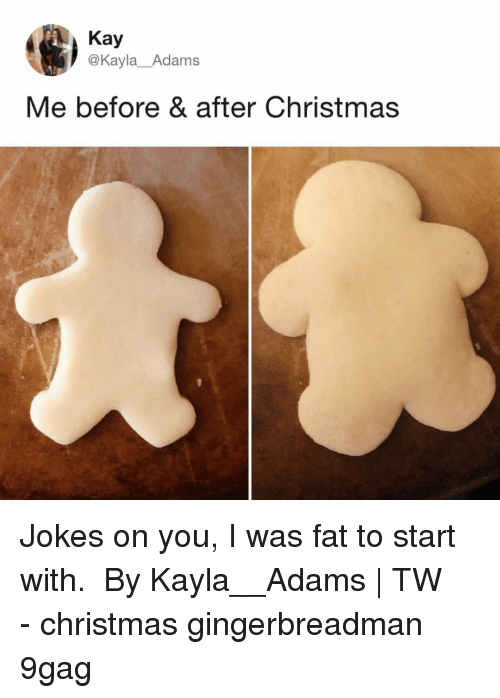 9gag, Christmas, and Memes: Kay  @Kayla_Adams  Me before & after Christmas Jokes on you, I was fat to start with.⠀ ⠀ By Kayla__Adams | TW⠀ -⠀ christmas gingerbreadman 9gag