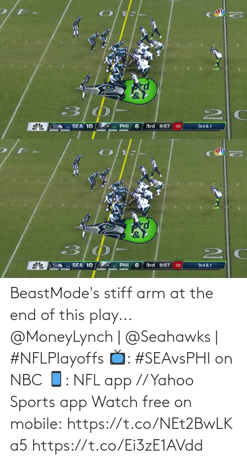 at the end of: kd  PHI  11-5 SEA 10  3rd 9:57  3rd & 1  :06  9-7   SEA 10  PHI  3rd 9:57  3rd & 1  :06  11-5  9-7 BeastMode's stiff arm at the end of this play...  @MoneyLynch | @Seahawks | #NFLPlayoffs  📺: #SEAvsPHI on NBC 📱: NFL app // Yahoo Sports app Watch free on mobile:https://t.co/NEt2BwLKa5 https://t.co/Ei3zE1AVdd