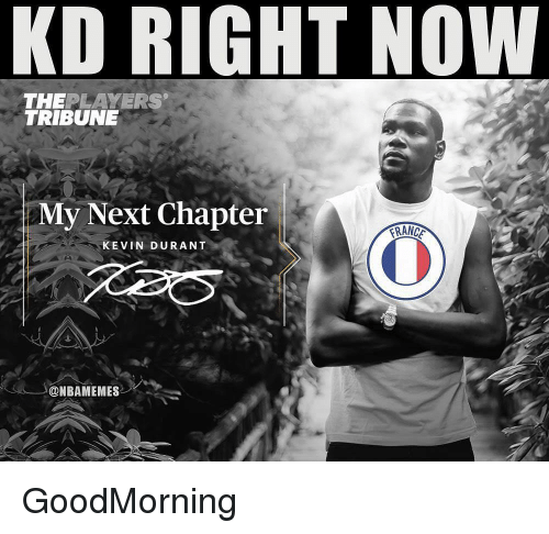 Kevin Durant, Nba, and Next: KD RIGHT NOW  TRIBUNE  THEPLAYERS  My Next Chapter  KEVIN DURANT  ı @NBAMEME8-し GoodMorning