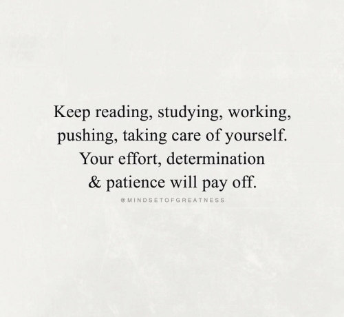 Patience: Keep reading, studying, working,  pushing, taking  care of yourself  Your effort, determination  & patience will  off.  раy  @ MINDSETOFGREATNESS