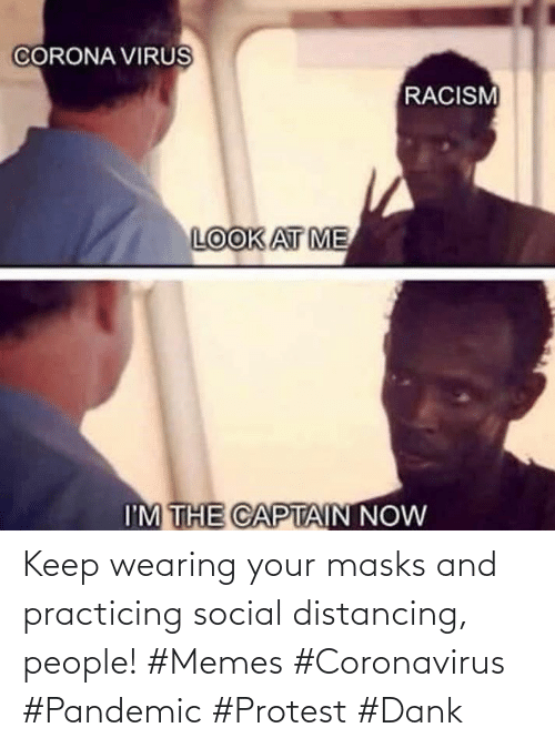 Keep: Keep wearing your masks and practicing social distancing, people! #Memes #Coronavirus #Pandemic #Protest #Dank