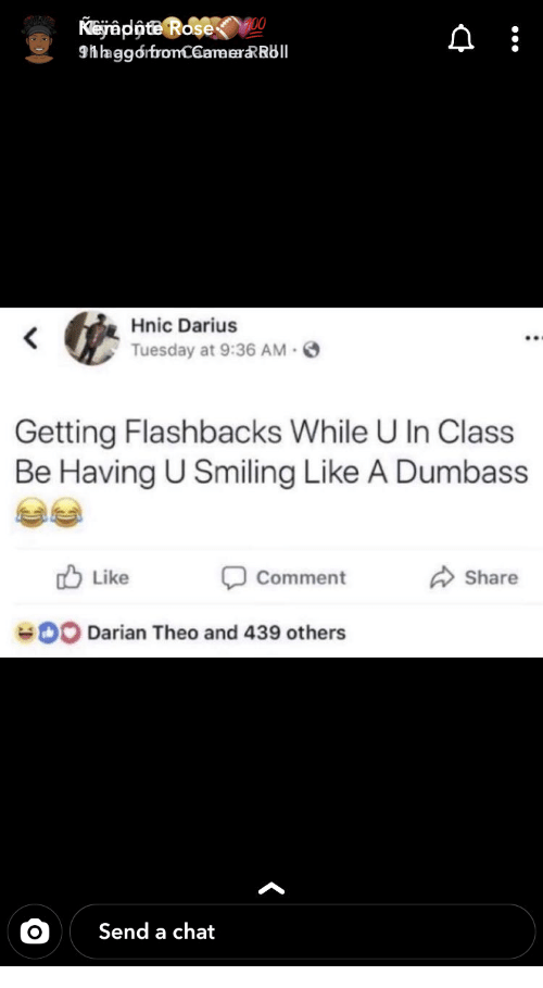 Chat, Rose, and Darius: Kejappte Rose  9hhaggorfronC6amerRRbll  Hnic Darius  Tuesday at 9:36 AM  Getting Flashbacks While U In Class  Be Having U Smiling Like A Dumbass  Like  Comment  Share  0O Darian Theo and 439 others  Send a chat