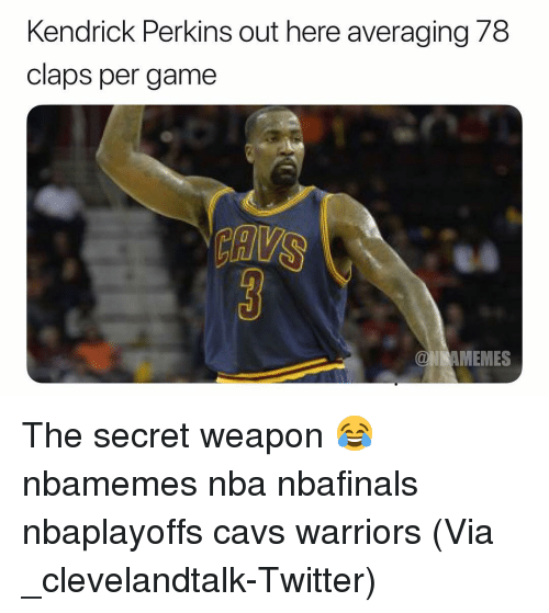 Basketball, Cavs, and Memes: Kendrick Perkins out here averaging 78  claps per game  MEMES The secret weapon 😂 nbamemes nba nbafinals nbaplayoffs cavs warriors (Via ‪_clevelandtalk‬-Twitter)