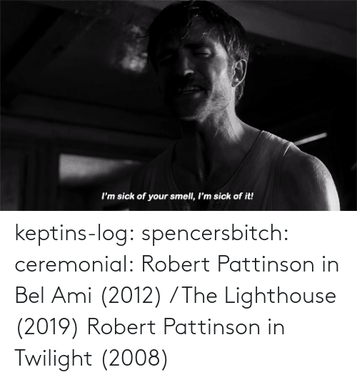 png: keptins-log:  spencersbitch:   ceremonial: Robert Pattinson in Bel Ami (2012) / The Lighthouse (2019)   Robert Pattinson in Twilight (2008)