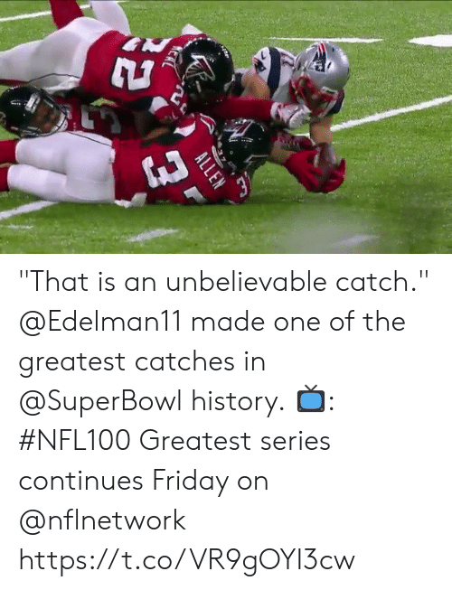 """Superbowl: KERL  ALLEN """"That is an unbelievable catch.""""  @Edelman11 made one of the greatest catches in @SuperBowl history.  📺: #NFL100 Greatest series continues Friday on @nflnetwork https://t.co/VR9gOYI3cw"""