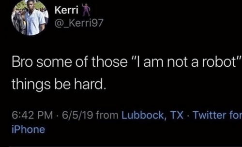 """Iphone, Twitter, and Robot: Kerri  @_Kerri97  Bro some of those """"l am not a robot""""  things be hard.  6:42 PM 6/5/19 from Lubbock, TX Twitter for  iPhone"""