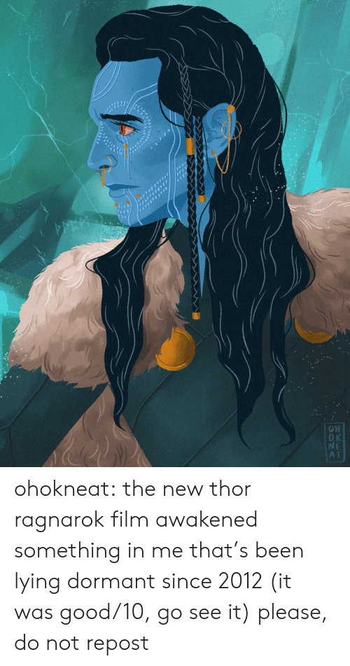 Tumblr, Blog, and Good: KET  DONA ohokneat: the new thor ragnarok film awakened something in me that's been lying dormant since 2012 (it wasgood/10, go see it) please, do not repost